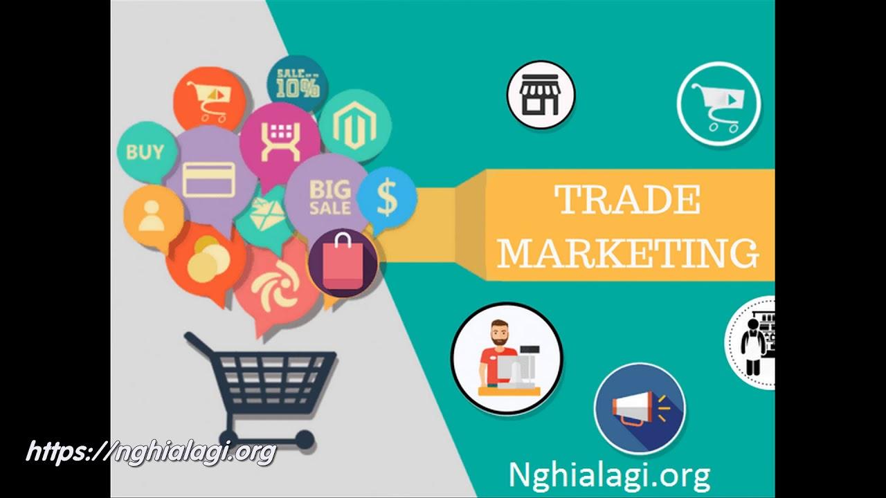Trade Marketing là gì? Những ý nghĩa của Trade Marketing – Nghialagi.org