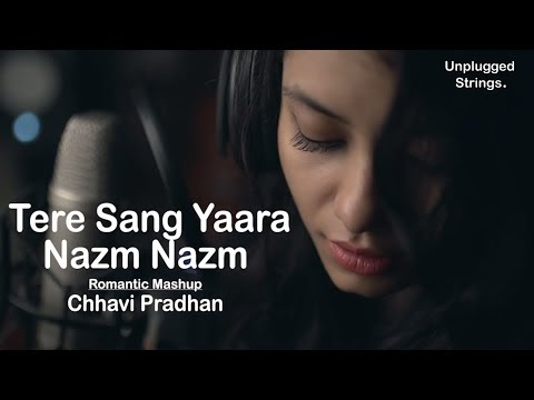 Nazm Nazm | Tere Sang Yaara | Romantic Mashup | Chhavi Pradhan | Female Cover | Unplugged | Lyrical