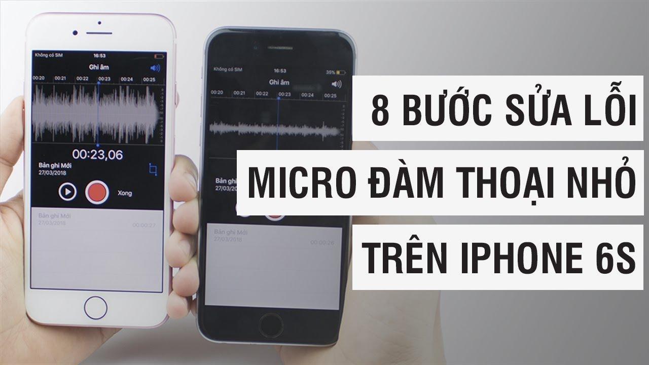 8 bước sửa lỗi micro đàm thoại nhỏ trên iPhone 6S | Điện Thoại Vui