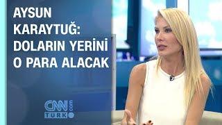 Aysun Karaytuğ: Doların yerini o para alacak
