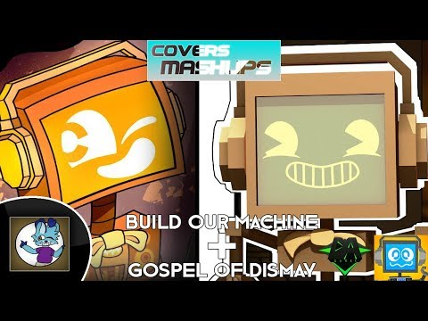 [Covers Mashups] - Build Our Machine + Gospel Of Dismay (Original + Cover) - DAGames and Fandroid
