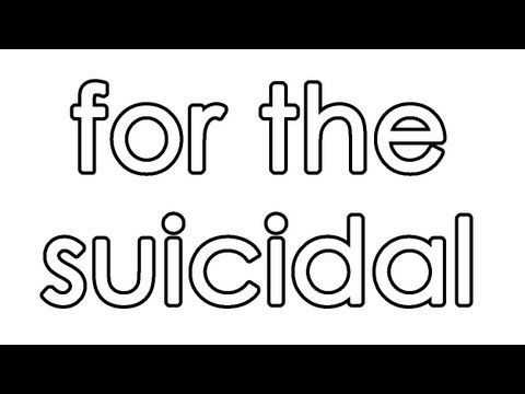 For the suicidal...