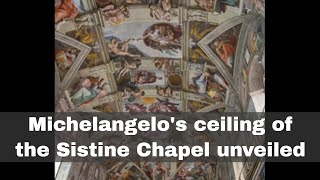 1st November 1512: Michelangelo's ceiling of the Sistine Chapel unveiled