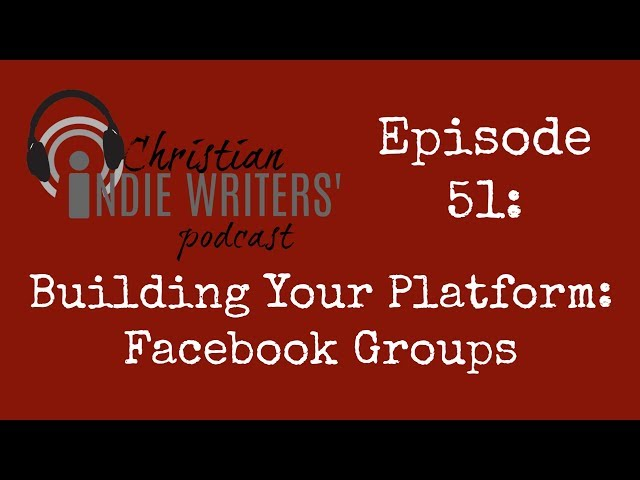 Episode 51: Building Your Platform: Facebook Groups