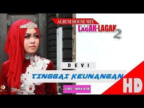 DEVI - TINGGAI KEUNANGAN - Album House Mix Sep Lagak-Lagak 2 HD Video Quality 2017