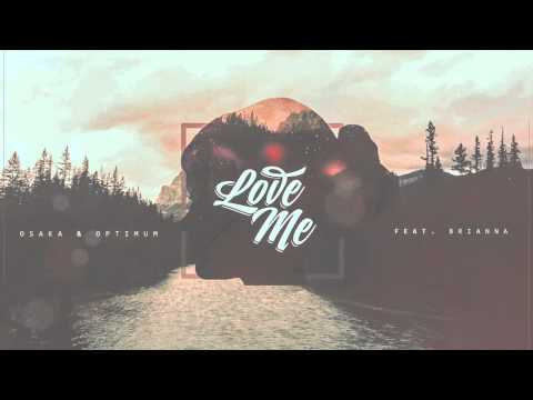 Osaka & Optimum - Love Me (feat. BRIANNA)