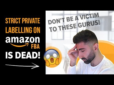 STRICT Private Labelling on AMAZON FBA is DEAD! DON'T BE A VICTIM TO THESE GURUS!