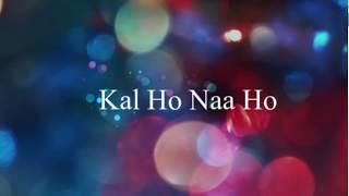 Download Kal Ho Naa Ho | Lyrics | English Meaning and Translation | Shah Rukh Khan