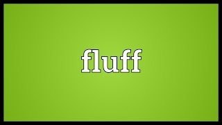 Fluff Meaning