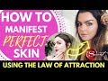 Law Of Attraction Technique to CHANGE THE WAY YOU LOOK & Manifest PERFECT SKIN (The Secret)