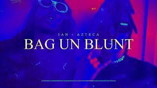 Ian x Azteca - BAG UN BLUNT (Slowed)