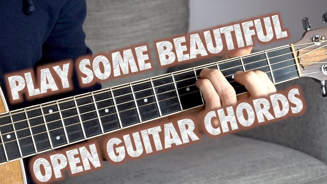 How To Play Beautiful Open Guitar Chords Youtube