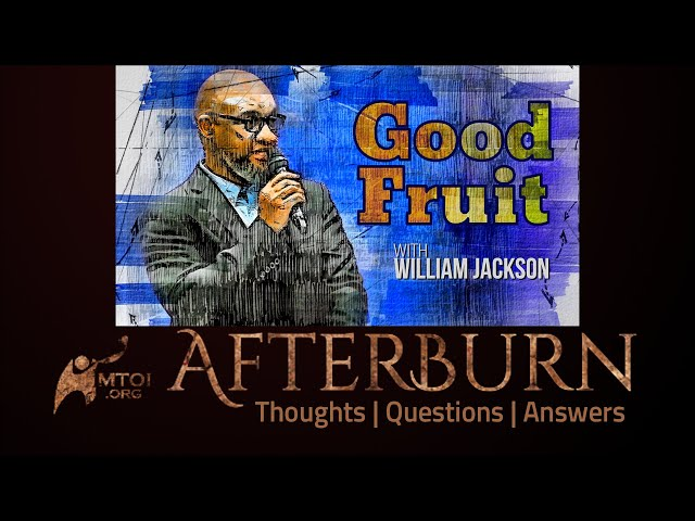Afterburn | Thoughts, Q&A on Good Fruit | William Jackson