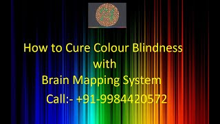 Treatment of Colour Blindness Through Brain Mapping-  Call +91-9984420572. www.ishihara38.com