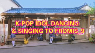 KPOP IDOLS Dancing & Singing to Fromis_9 (glass shoes, To. Heart, DKDK, Love Bomb, FUN)