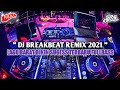 DJ BREAKBEAT REMIX 2021 LAGU BARAT PALING TERBARU FULLBASS BIKIN SUGES