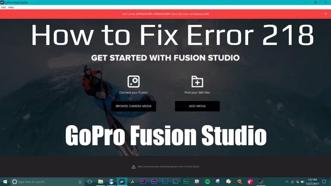GoPro Fusion Studio Error 218