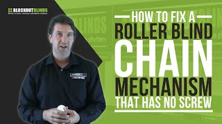 How to fix a roller blind chain mechanism that has no screw