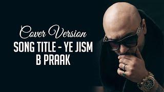 Reprise Cover - Ye Jism (Cover Song) - B Praak   Leaked Songs   Latest Cover Songs