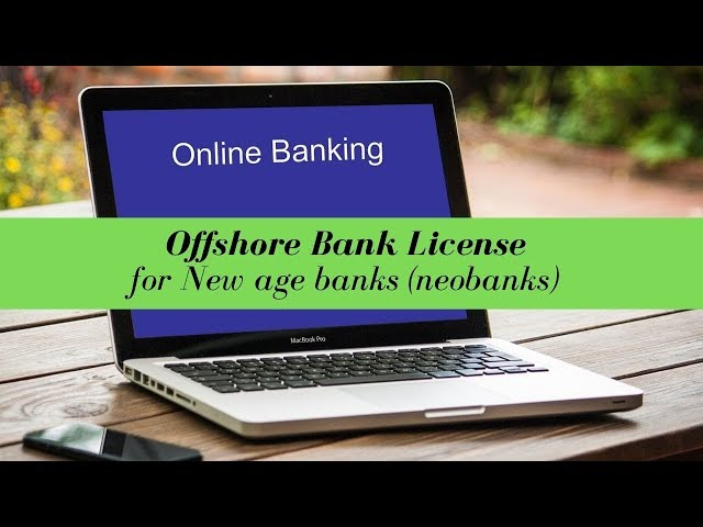 Offshore Bank License for New age banks (neobanks) -  (UPDATED FOR 2020)