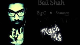 """Bali Shah - """"Nach Le"""" (feat. C-Black & Shamoon Ismail)"""