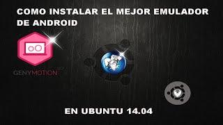 EL MEJOR EMULADOR DE ANDROID PARA UBUNTU 14 04