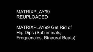 MATRIXPLAY99 Get Rid Of Hip Dips (Subliminals, Frequencies, Binaural Beats)