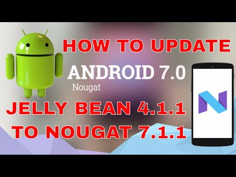 How To Update Android Jelly Bean 4.1.1 To Nougat 7.1.1 [Root Not Required]