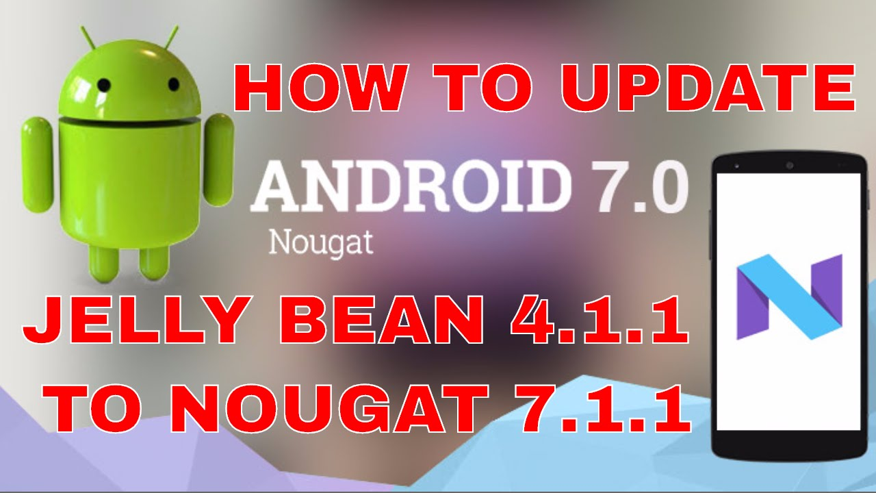 how to update android jelly bean 4 1 1 to nougat 7 1 1 [Root Not Required]