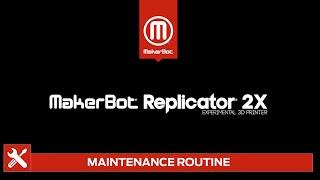 MakerBot Replicator 2X - Maintenance Routine