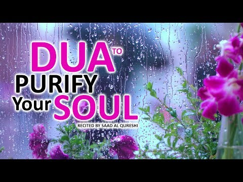 THIS DUA WILL PURIFY YOUR MIND, SOUL & BODY - Pure Cleanse Your Soul/Spirit