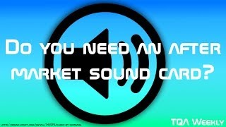 Do you need an after market sound card?
