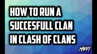 Clash Of Clans - How To Run A Successfull Clan