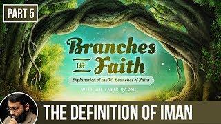 The Branches of Faith (Ramadan 2018 - Part 5): The Definition of Iman - Shaykh Dr. Yasir Qadhi