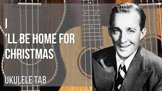 EASY Ukulele Tab: How to play I'll Be Home For Christmas by Bing Crosby