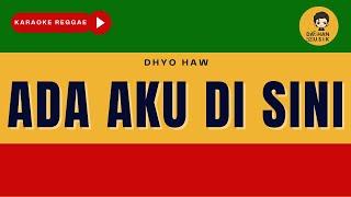 ADA AKU DI SINI - Dhyo Haw (Karaoke Reggae Version) By Daehan Musik
