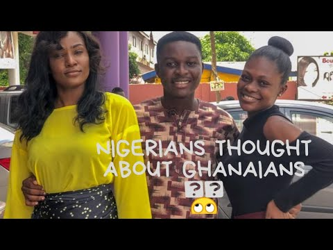 WHAT NIGERIANS THINK ABOUT GHANA
