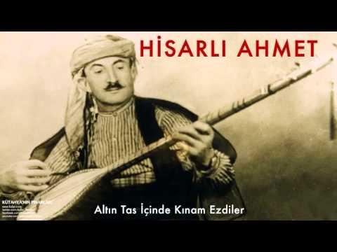 Hisarlı Ahmet - Altın Tas İçinde Kınam Ezdiler [ Kütahya'nın Pınarları © 1997 Kalan Müzik ]