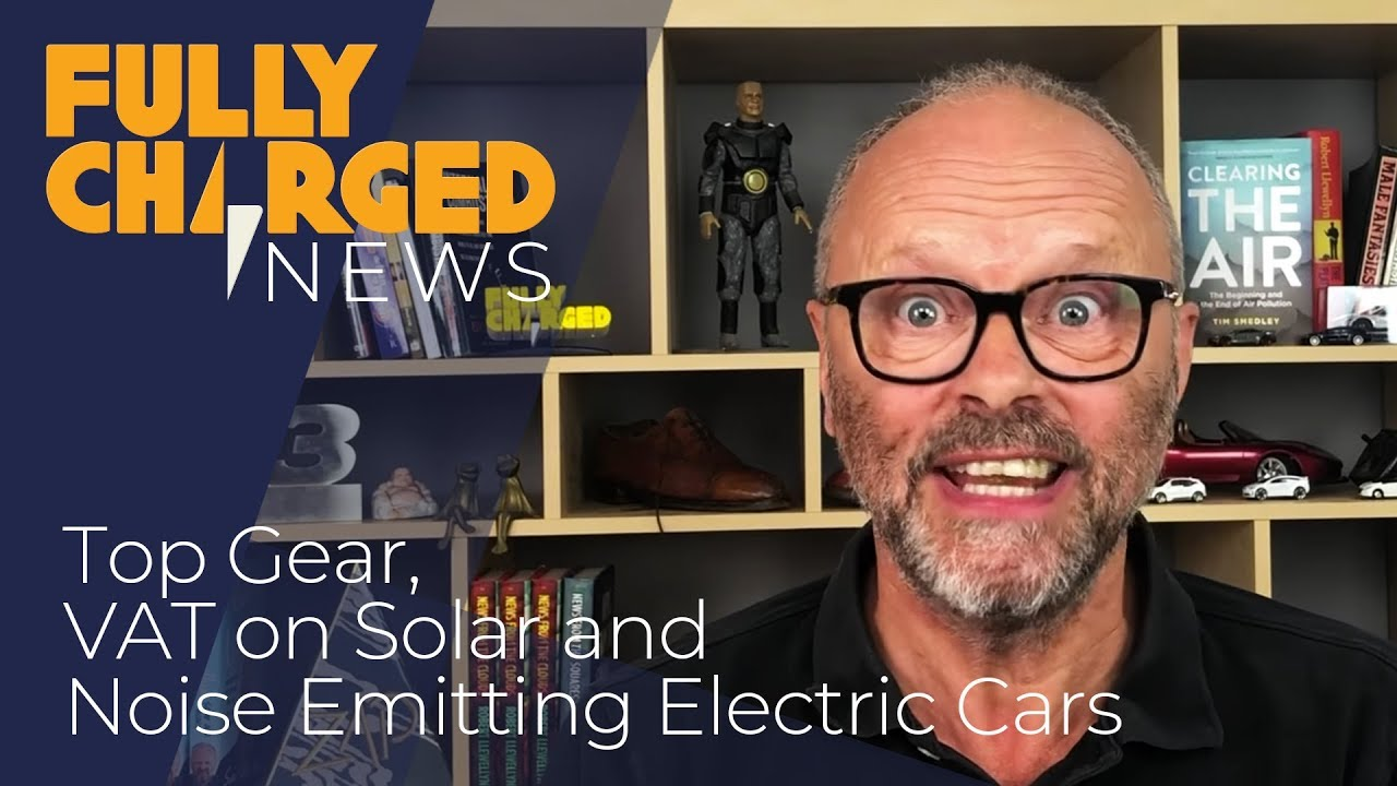 Top Gear, VAT on Solar and Noise Emitting Electric Cars | Fully Charged