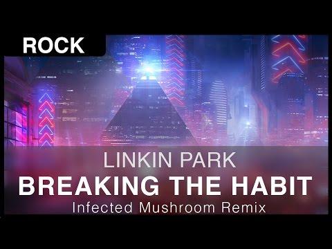 [Rock] Linkin Park - Breaking the Habit (Infected Mushroom Remix) [FREE]