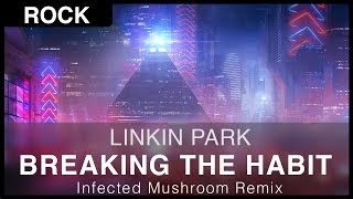 [Rock] Linkin Park - Breaking the Habit (Infected Mushroom Remix) [FREE]