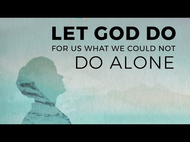 Let God do For Us What We Could Not Do Alone