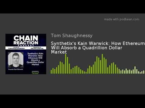 Synthetix's Kain Warwick: How Ethereum Will Absorb A Quadrillion Dollar Market