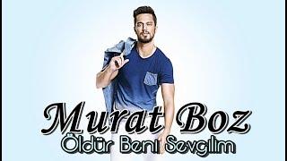 Murat Boz - Öldür Beni Sevgilim (  ) Resimi