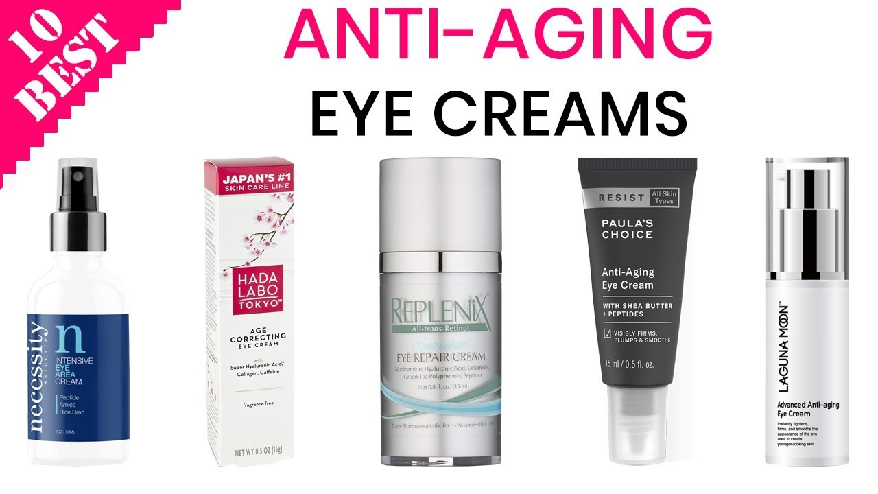 10 Best Anti Aging Eye Creams 2020 Best Eye Cream For Wrinkles