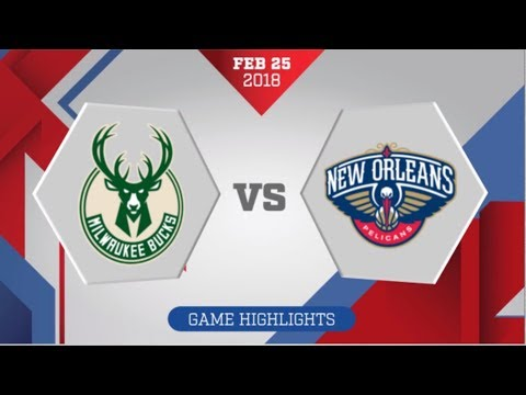 New Orleans Pelicans vs Milwaukee Bucks: February 25, 2018