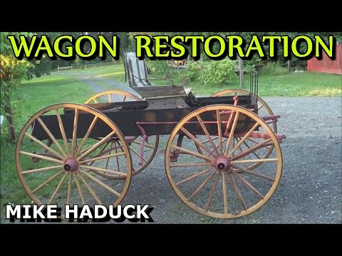 How I restore a Horse drawn wagon  Mike Haduck