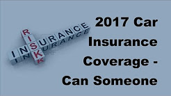 2017 Car Insurance Coverage | Can Someone Else Drive My Car