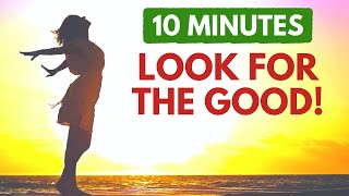 Focus on the Good! Morning Affirmations to Start Your Day Positively 10 Minutes