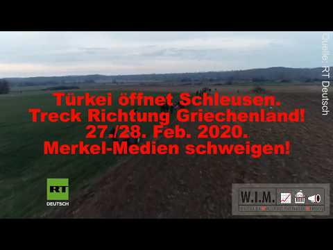 Türkei öffnet Schleusen.Treck Richtung Griechenland! 27./28. Feb. 2020. Merkel-Medien schweigen!